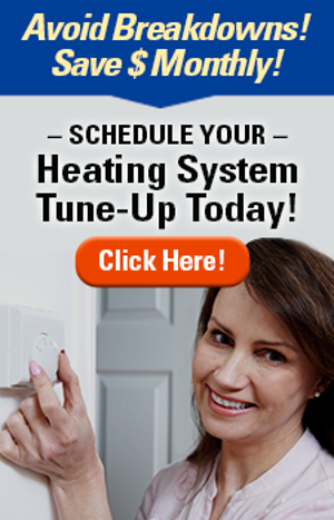 Schedule Your Heating System Tune-Up Today! Click Here