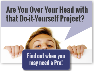 Are You Over Your Head with that Do-it-Yourself project?